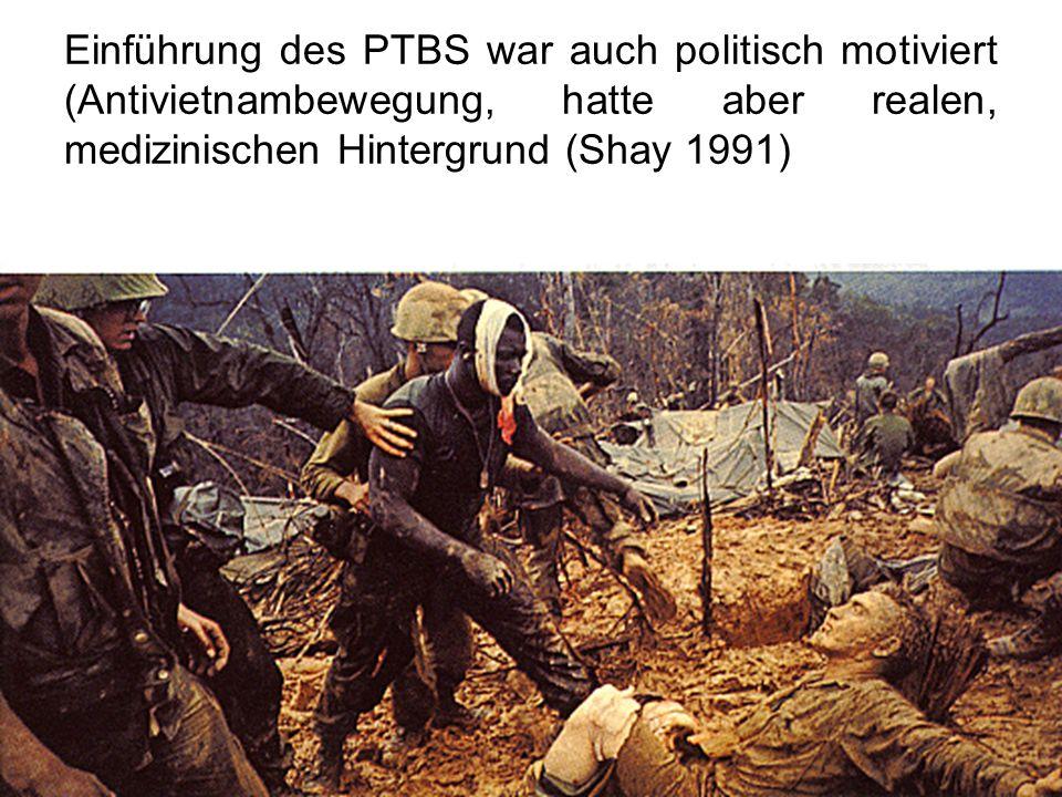Einführung des PTBS war auch politisch motiviert (Antivietnambewegung, hatte aber realen, medizinischen Hintergrund (Shay 1991)