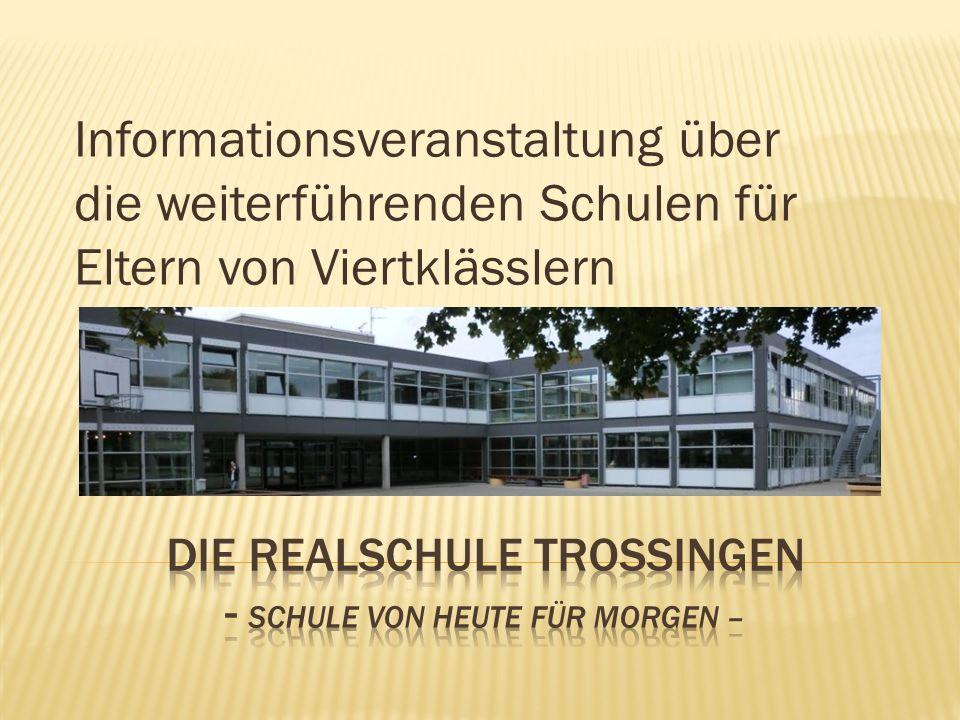 Die Realschule Trossingen - Schule von heute für morgen –