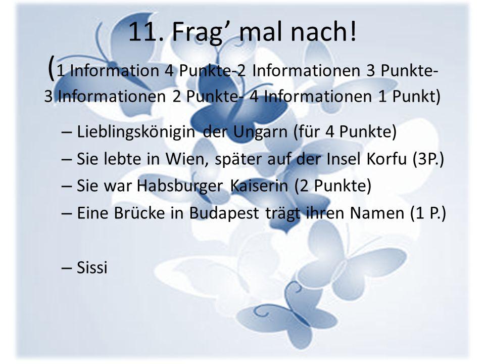 11. Frag' mal nach! (1 Information 4 Punkte-2 Informationen 3 Punkte- 3 Informationen 2 Punkte- 4 Informationen 1 Punkt)