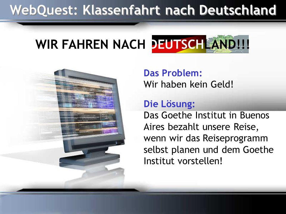 WebQuest: Klassenfahrt nach Deutschland WIR FAHREN NACH DEUTSCHLAND!!!