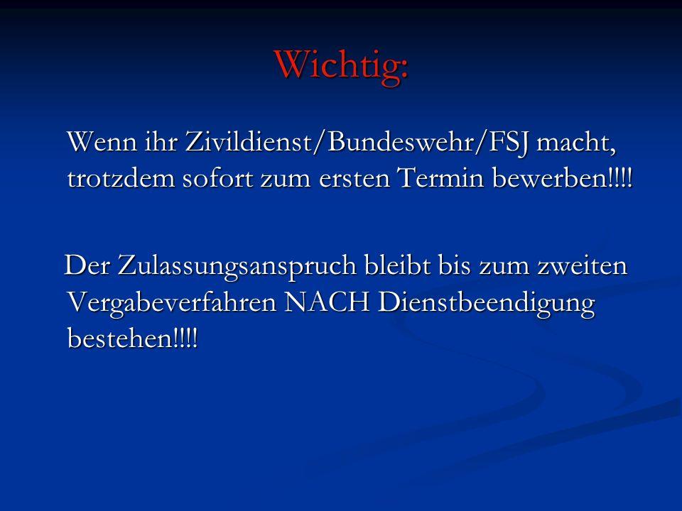 Wichtig:Wenn ihr Zivildienst/Bundeswehr/FSJ macht, trotzdem sofort zum ersten Termin bewerben!!!!