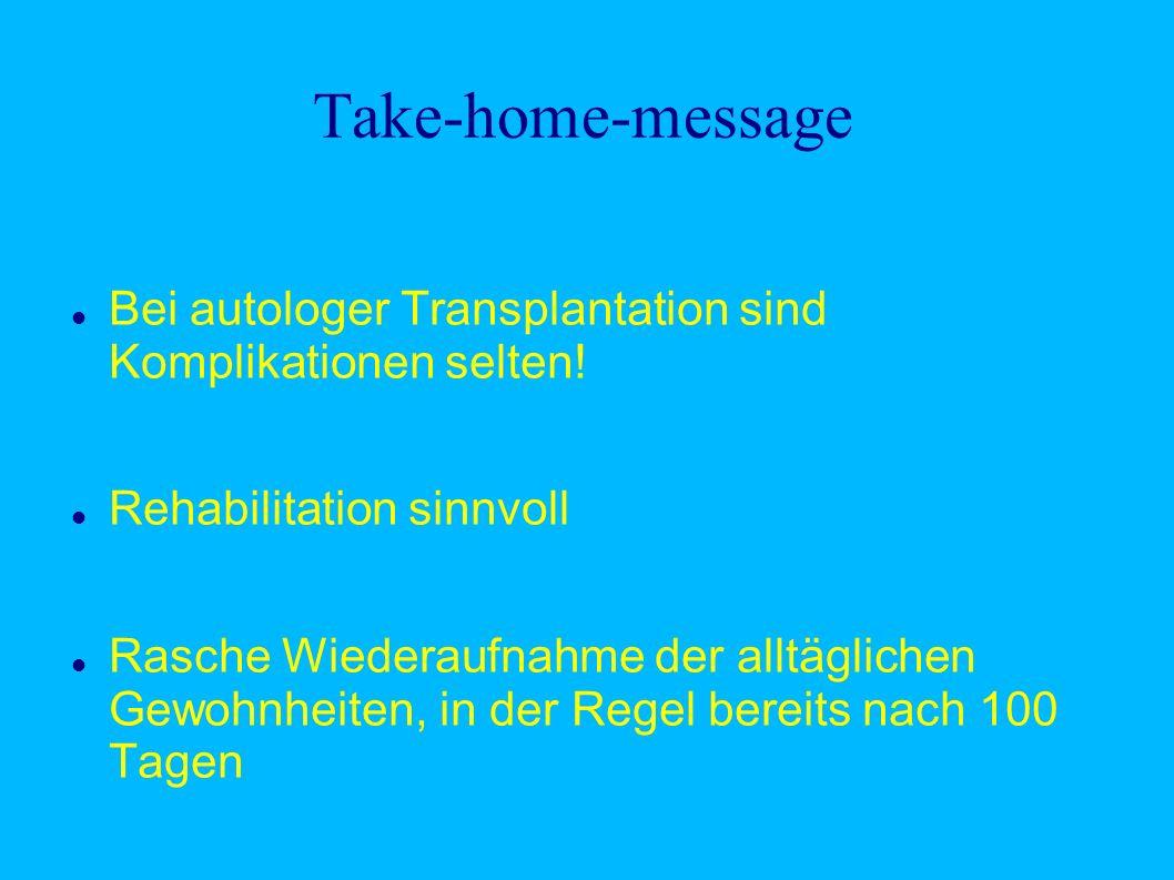 Take-home-message Bei autologer Transplantation sind Komplikationen selten! Rehabilitation sinnvoll.