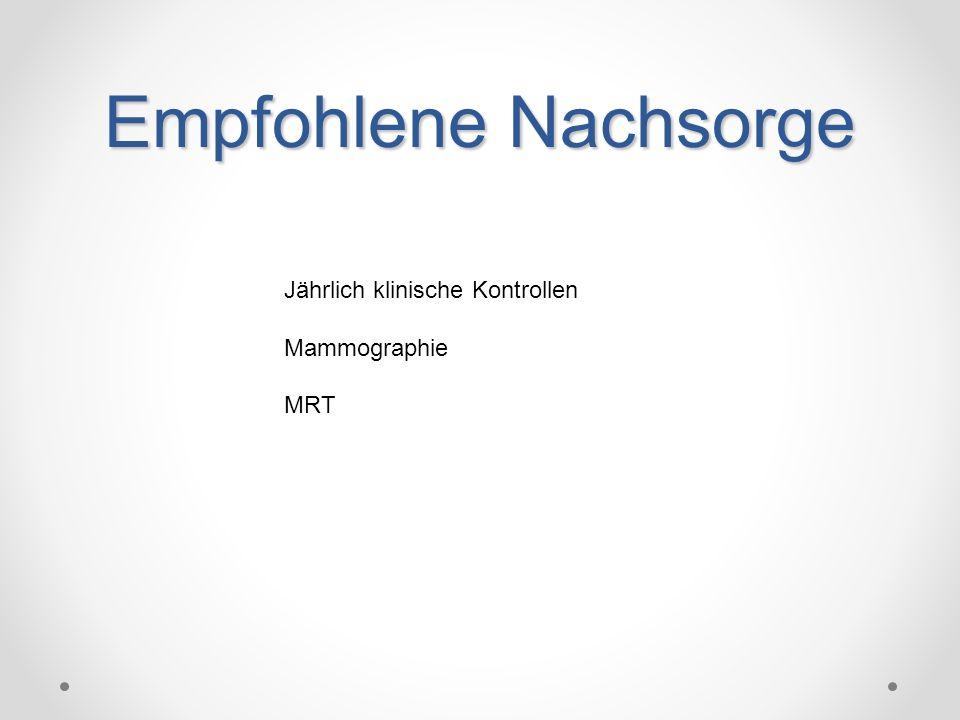 Empfohlene Nachsorge Jährlich klinische Kontrollen Mammographie MRT