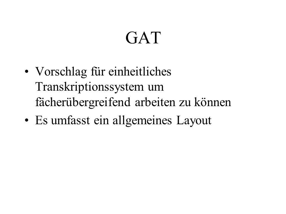 GAT Vorschlag für einheitliches Transkriptionssystem um fächerübergreifend arbeiten zu können.