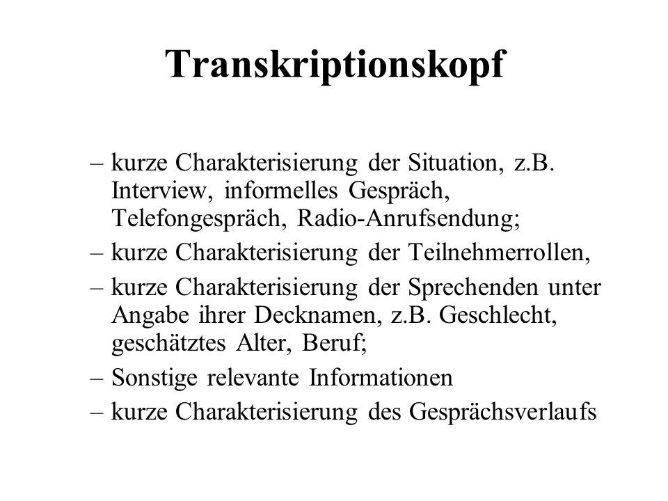 Transkriptionskopfkurze Charakterisierung der Situation, z.B. Interview, informelles Gespräch, Telefongespräch, Radio-Anrufsendung;