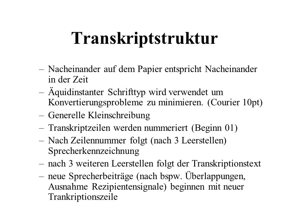 TranskriptstrukturNacheinander auf dem Papier entspricht Nacheinander in der Zeit.