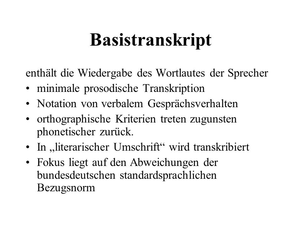 Basistranskript enthält die Wiedergabe des Wortlautes der Sprecher