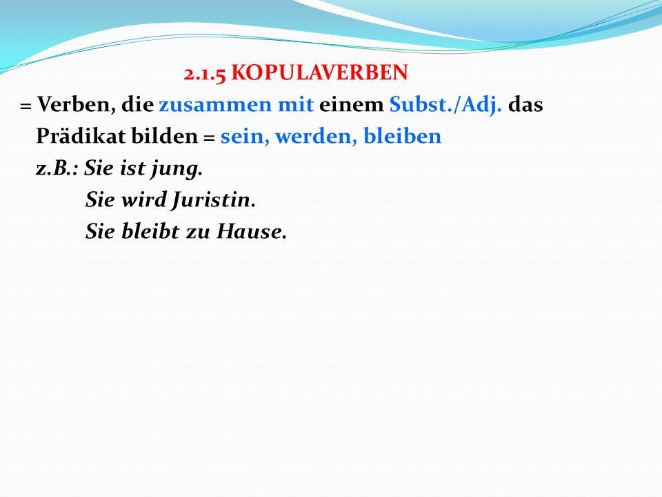2. 1. 5 KOPULAVERBEN = Verben, die zusammen mit einem Subst. /Adj