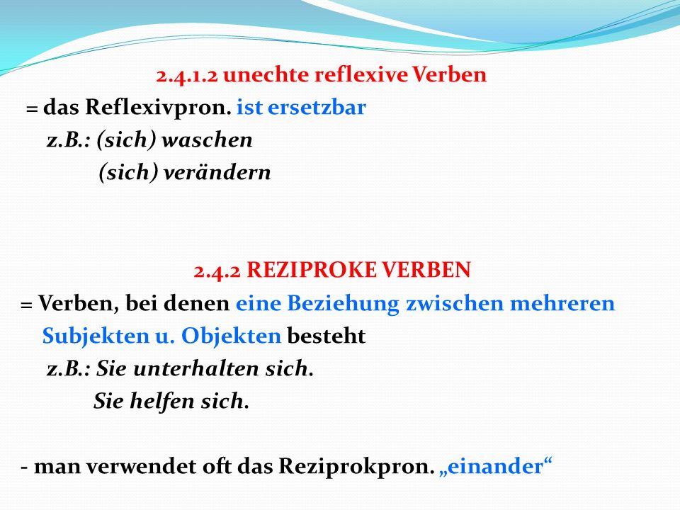 2.4.1.2 unechte reflexive Verben = das Reflexivpron.
