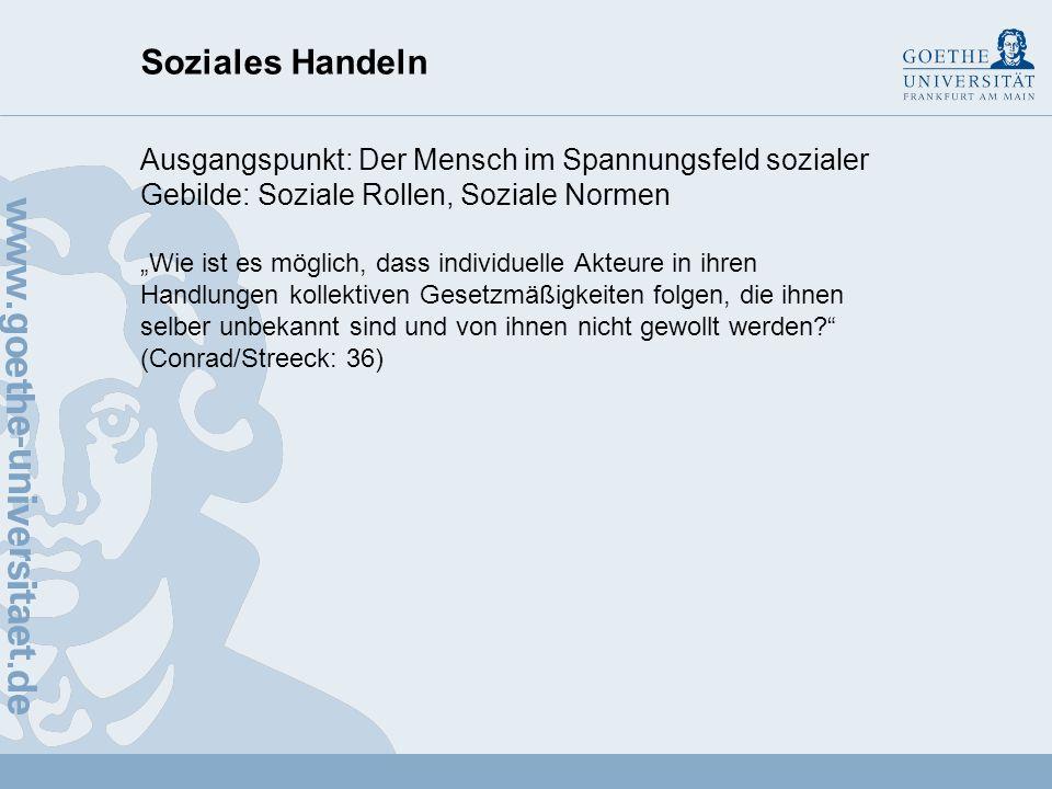 Soziales Handeln Ausgangspunkt: Der Mensch im Spannungsfeld sozialer Gebilde: Soziale Rollen, Soziale Normen.