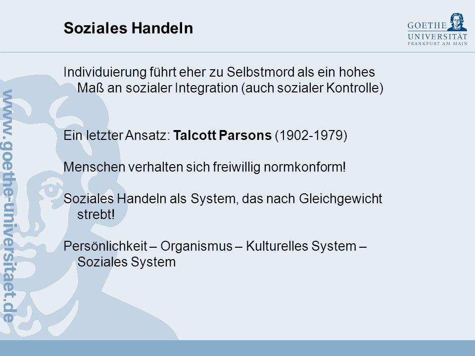 Soziales Handeln Individuierung führt eher zu Selbstmord als ein hohes Maß an sozialer Integration (auch sozialer Kontrolle)