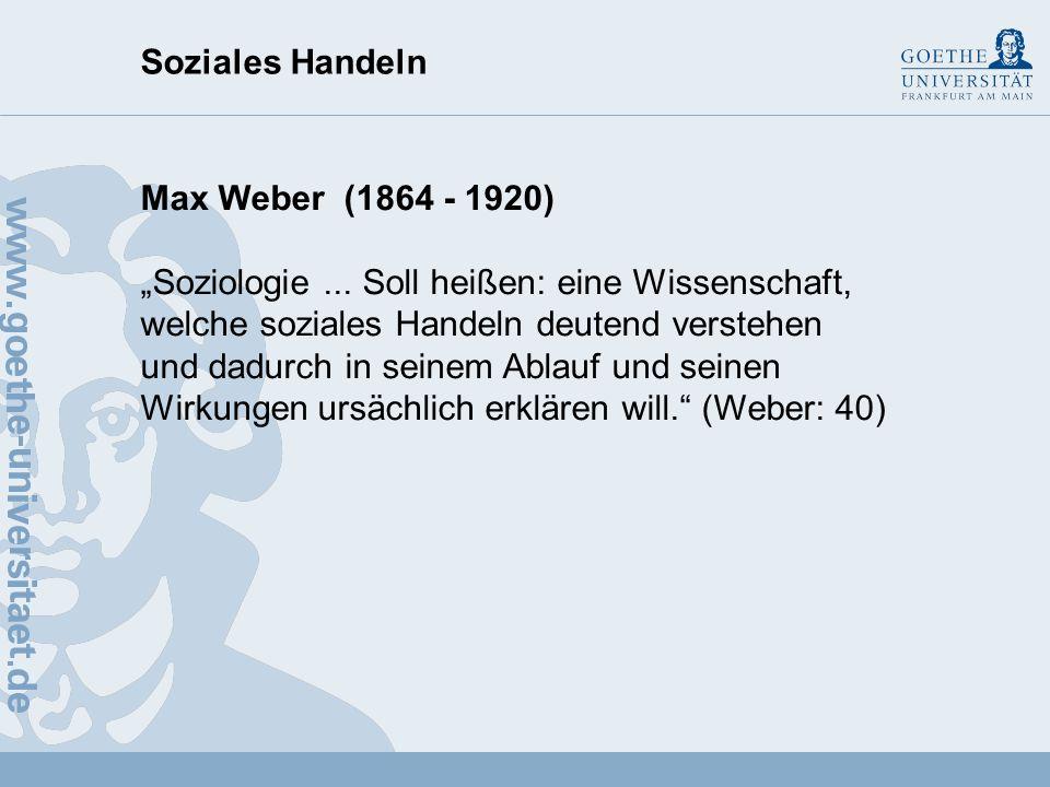 Soziales Handeln Max Weber (1864 - 1920)