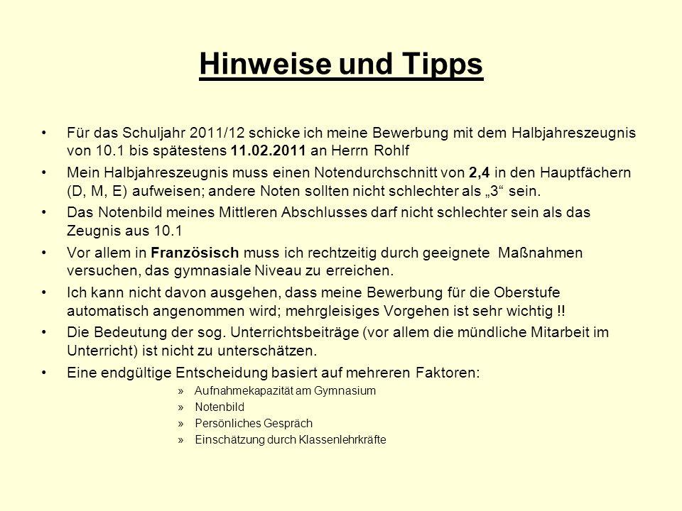 Hinweise und Tipps Für das Schuljahr 2011/12 schicke ich meine Bewerbung mit dem Halbjahreszeugnis von 10.1 bis spätestens 11.02.2011 an Herrn Rohlf.