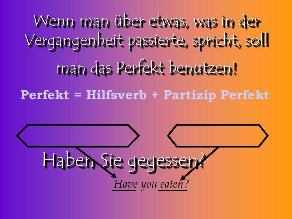 Perfekt = Hilfsverb + Partizip Perfekt