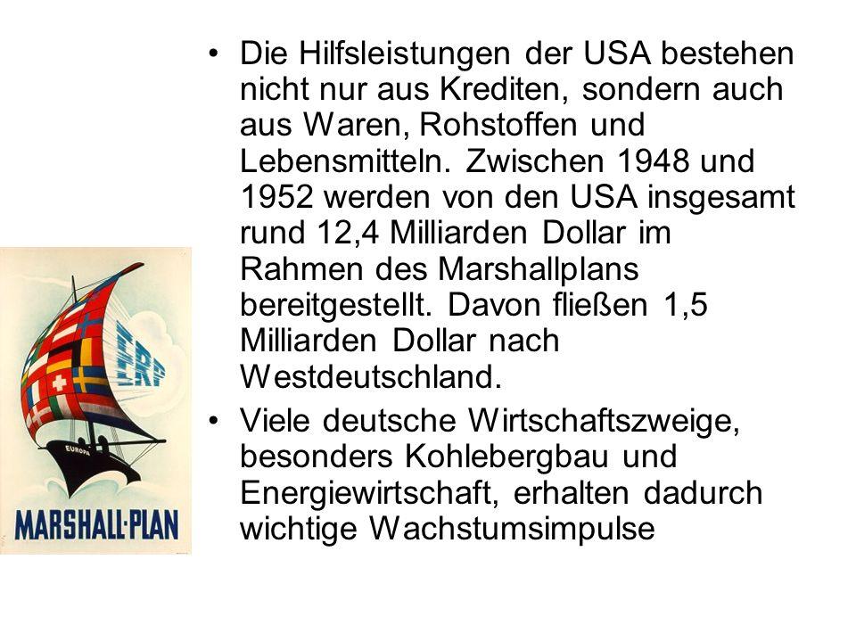Die Hilfsleistungen der USA bestehen nicht nur aus Krediten, sondern auch aus Waren, Rohstoffen und Lebensmitteln. Zwischen 1948 und 1952 werden von den USA insgesamt rund 12,4 Milliarden Dollar im Rahmen des Marshallplans bereitgestellt. Davon fließen 1,5 Milliarden Dollar nach Westdeutschland.