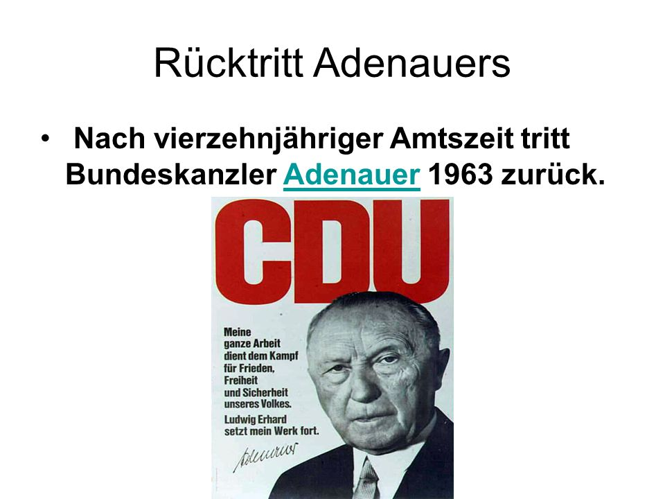 Rücktritt Adenauers Nach vierzehnjähriger Amtszeit tritt Bundeskanzler Adenauer 1963 zurück.