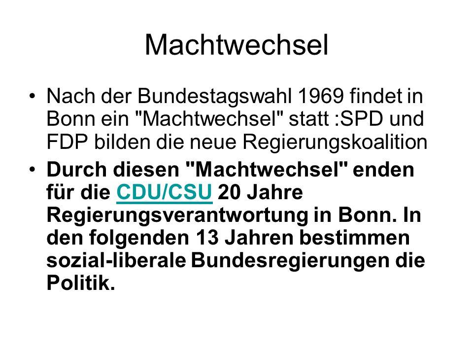 Machtwechsel Nach der Bundestagswahl 1969 findet in Bonn ein Machtwechsel statt :SPD und FDP bilden die neue Regierungskoalition.