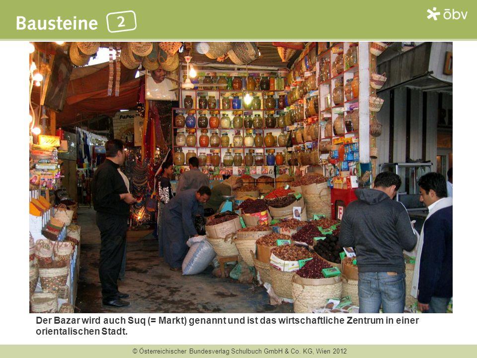 Der Bazar wird auch Suq (= Markt) genannt und ist das wirtschaftliche Zentrum in einer orientalischen Stadt.