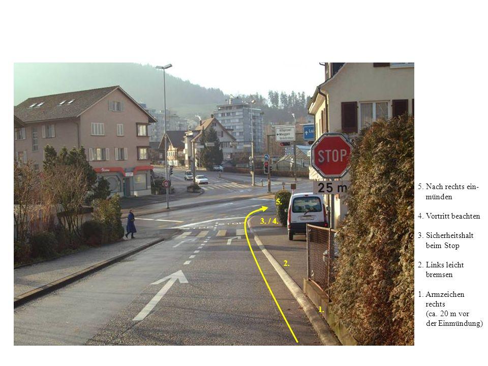 5. Nach rechts ein- münden. 4. Vortritt beachten. 3. Sicherheitshalt. beim Stop. 2. Links leicht.