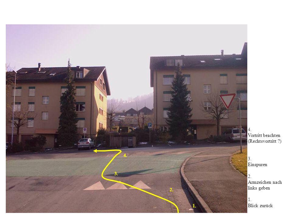 4. Vortritt beachten (Rechtsvortritt ) 3. Einspuren. 2. Armzeichen nach links geben. 1. Blick zurück.