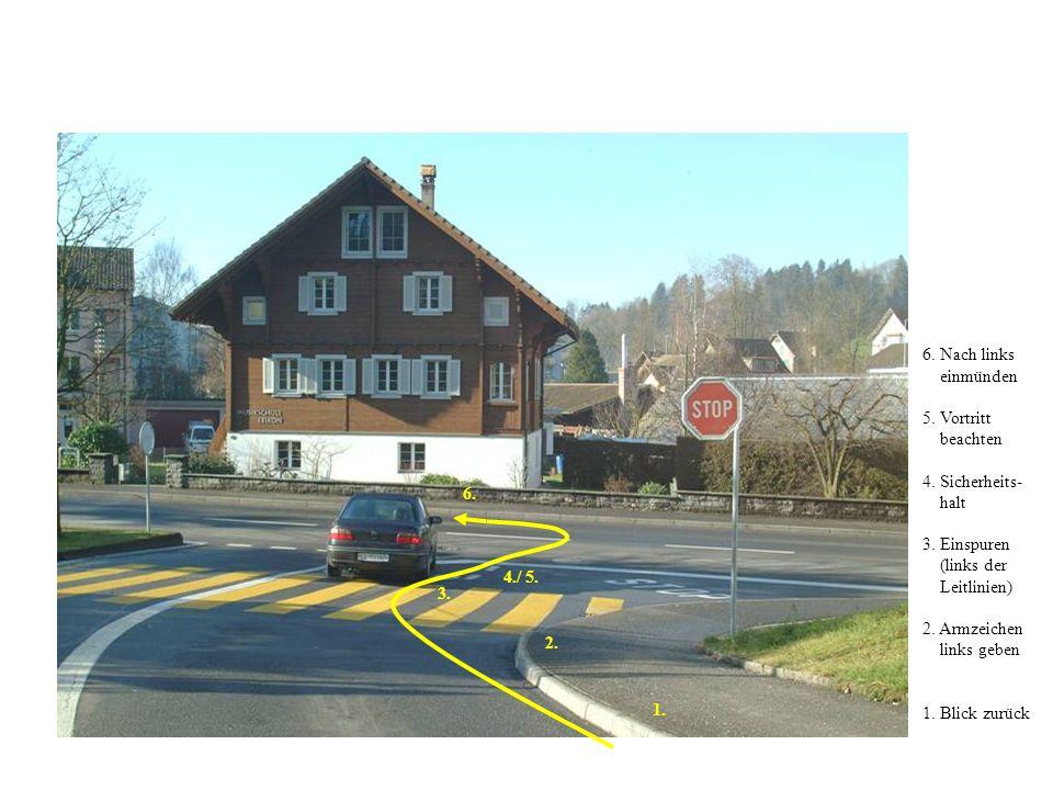 6. Nach links einmünden. 5. Vortritt. beachten. 4. Sicherheits- halt. 3. Einspuren. (links der.