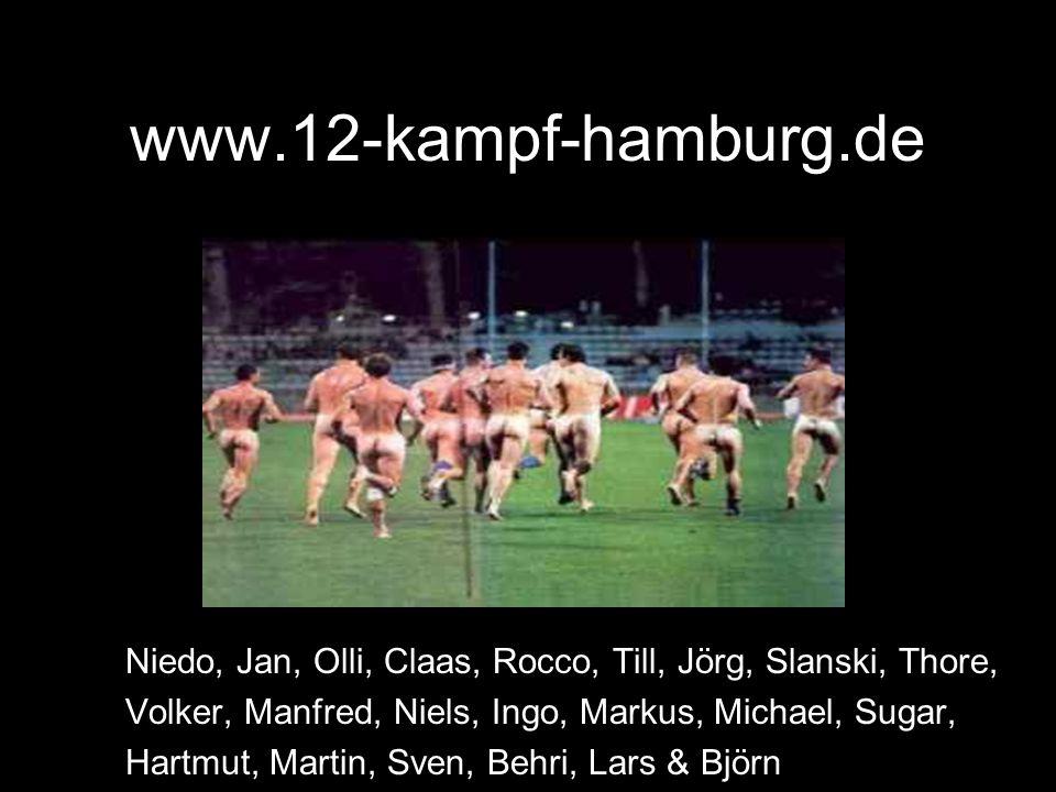www.12-kampf-hamburg.de Niedo, Jan, Olli, Claas, Rocco, Till, Jörg, Slanski, Thore, Volker, Manfred, Niels, Ingo, Markus, Michael, Sugar,