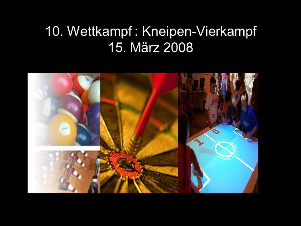 10. Wettkampf : Kneipen-Vierkampf 15. März 2008