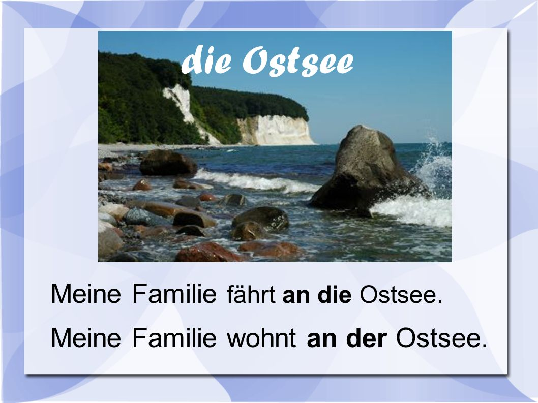 die Ostsee Meine Familie fährt an die Ostsee.
