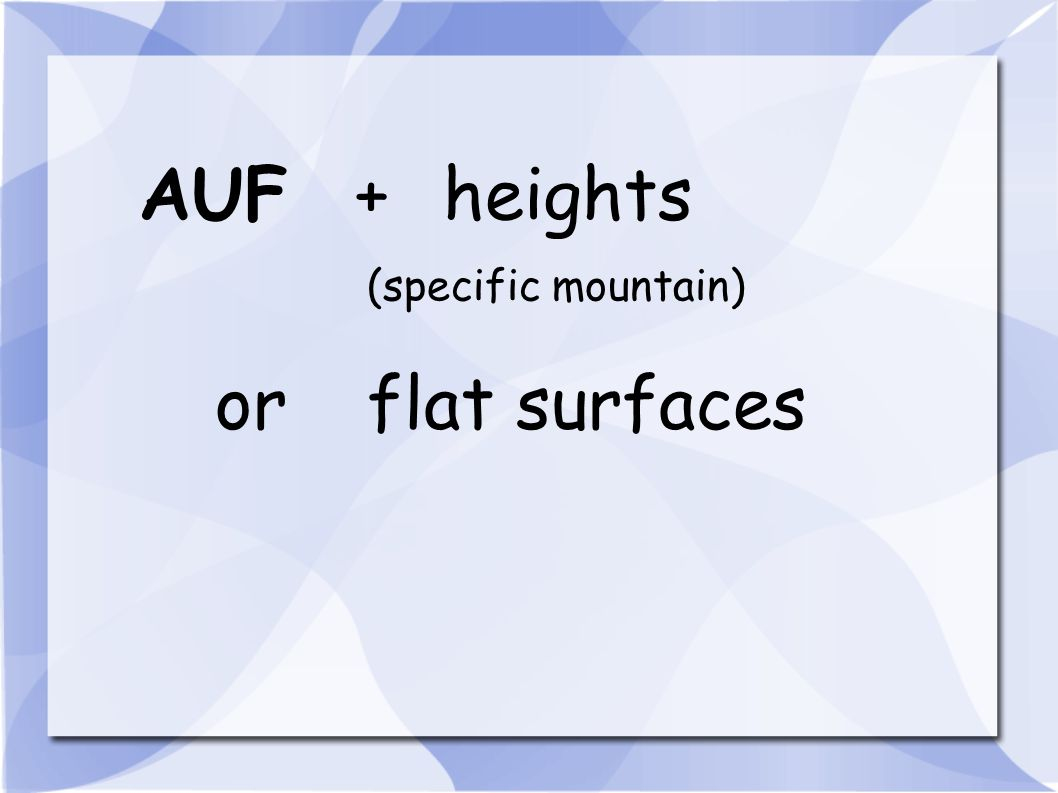 AUF + heights (specific mountain) or flat surfaces