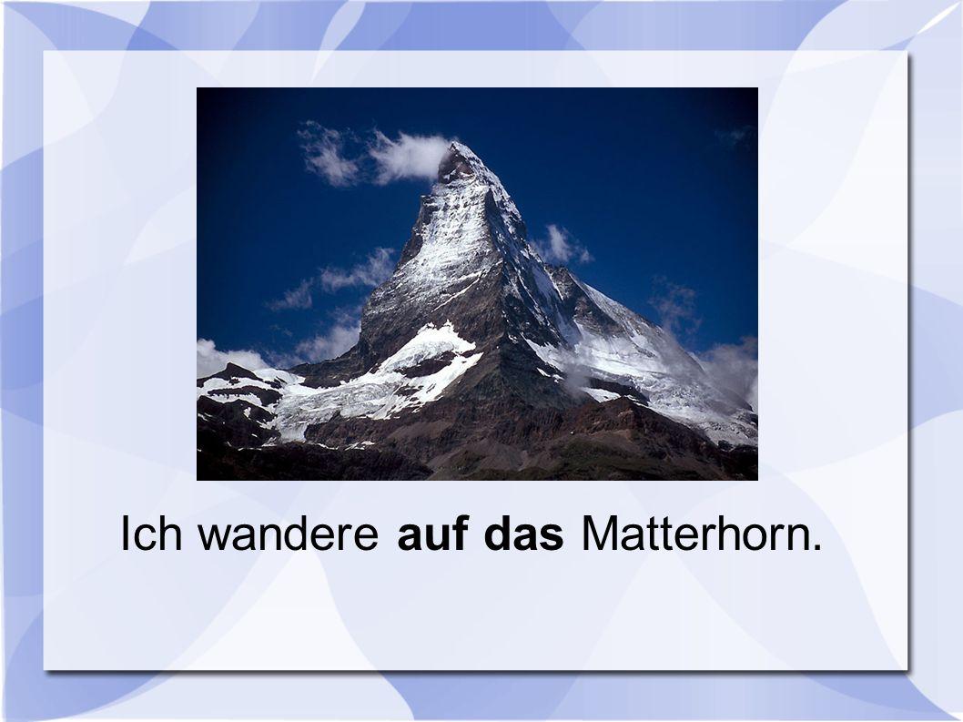 Ich wandere auf das Matterhorn.