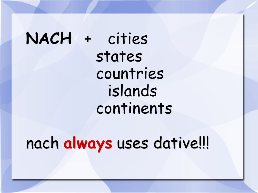 NACH + cities states countries islands continents nach always uses dative!!!
