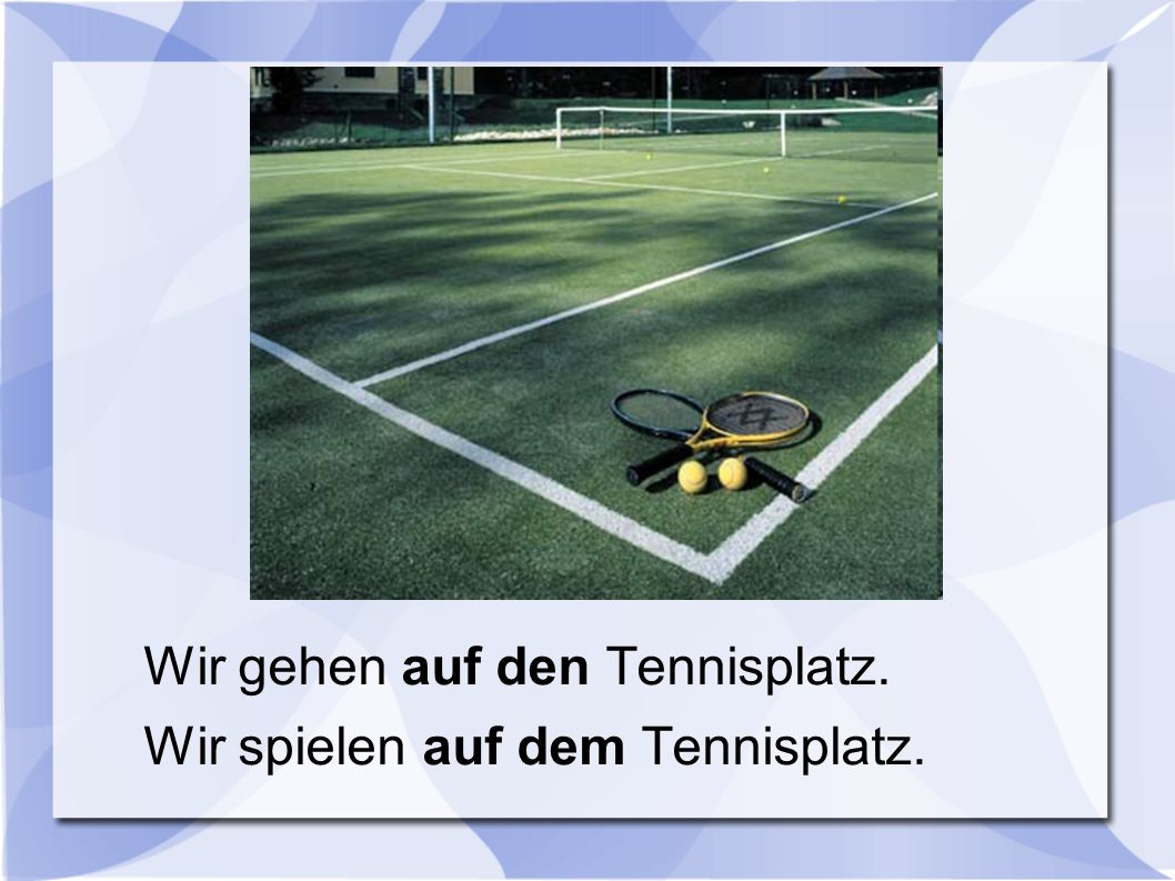 Wir gehen auf den Tennisplatz.