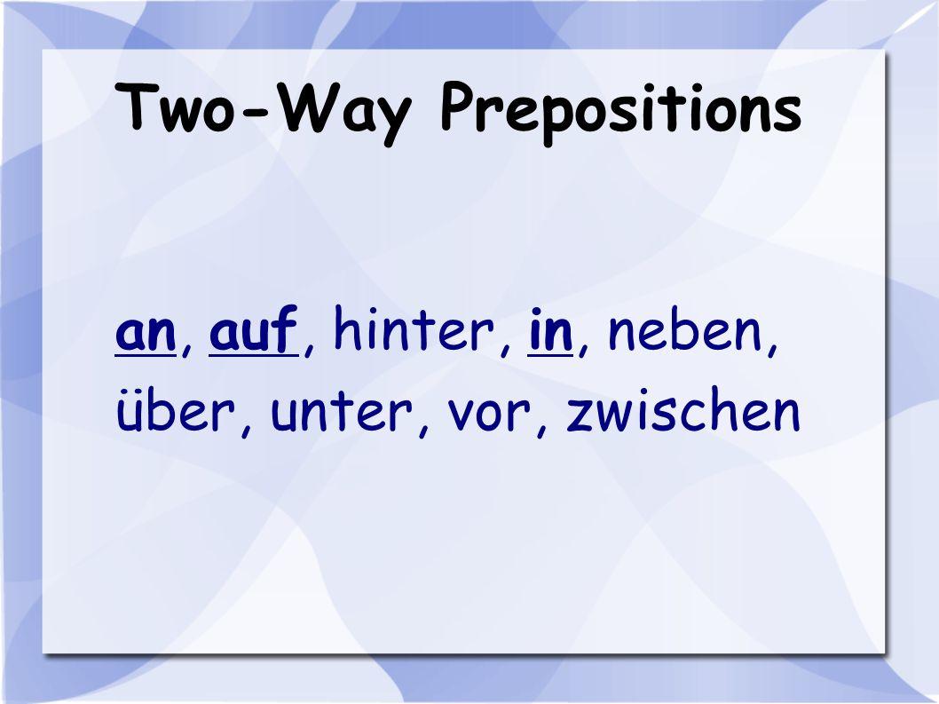 Two-Way Prepositions an, auf, hinter, in, neben,