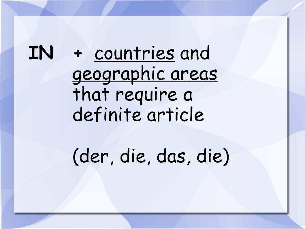 IN + countries and geographic areas that require a definite article (der, die, das, die)