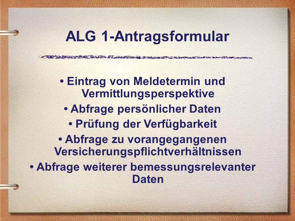 ALG 1-Antragsformular • Eintrag von Meldetermin und Vermittlungsperspektive. • Abfrage persönlicher Daten.