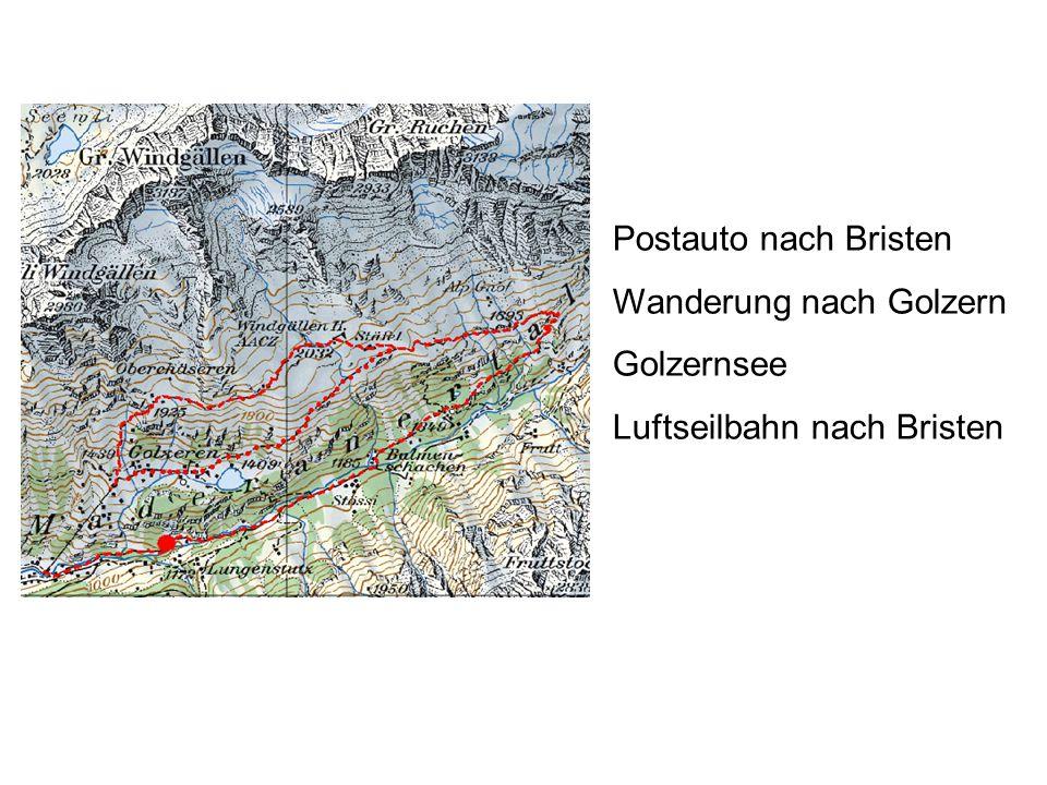 Postauto nach Bristen Wanderung nach Golzern Golzernsee Luftseilbahn nach Bristen