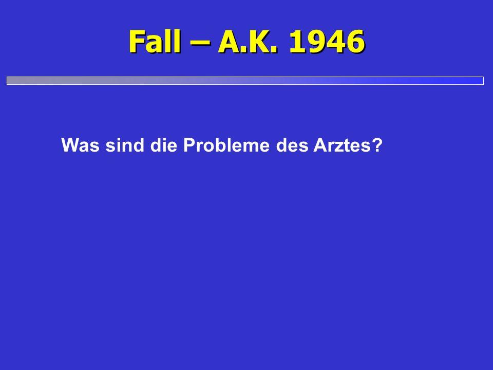 Fall – A.K. 1946 Was sind die Probleme des Arztes