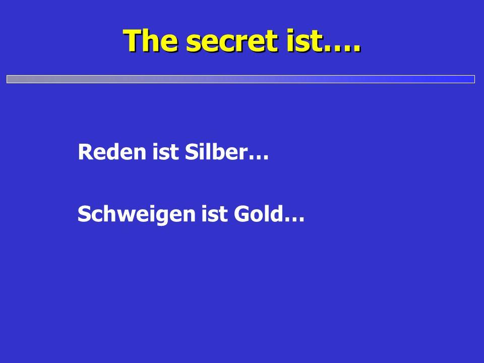 Reden ist Silber… Schweigen ist Gold…