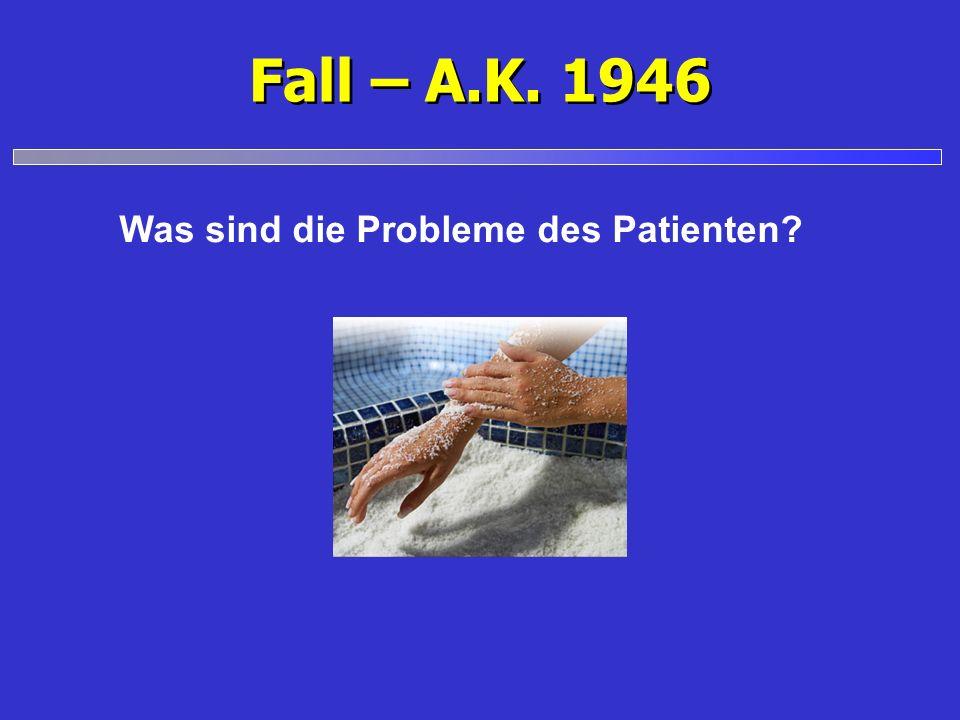 Fall – A.K. 1946 Was sind die Probleme des Patienten