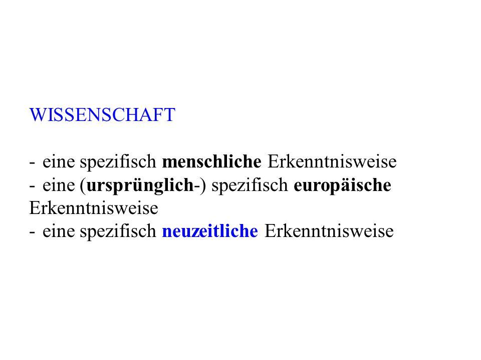 WISSENSCHAFT - eine spezifisch menschliche Erkenntnisweise. - eine (ursprünglich-) spezifisch europäische Erkenntnisweise.