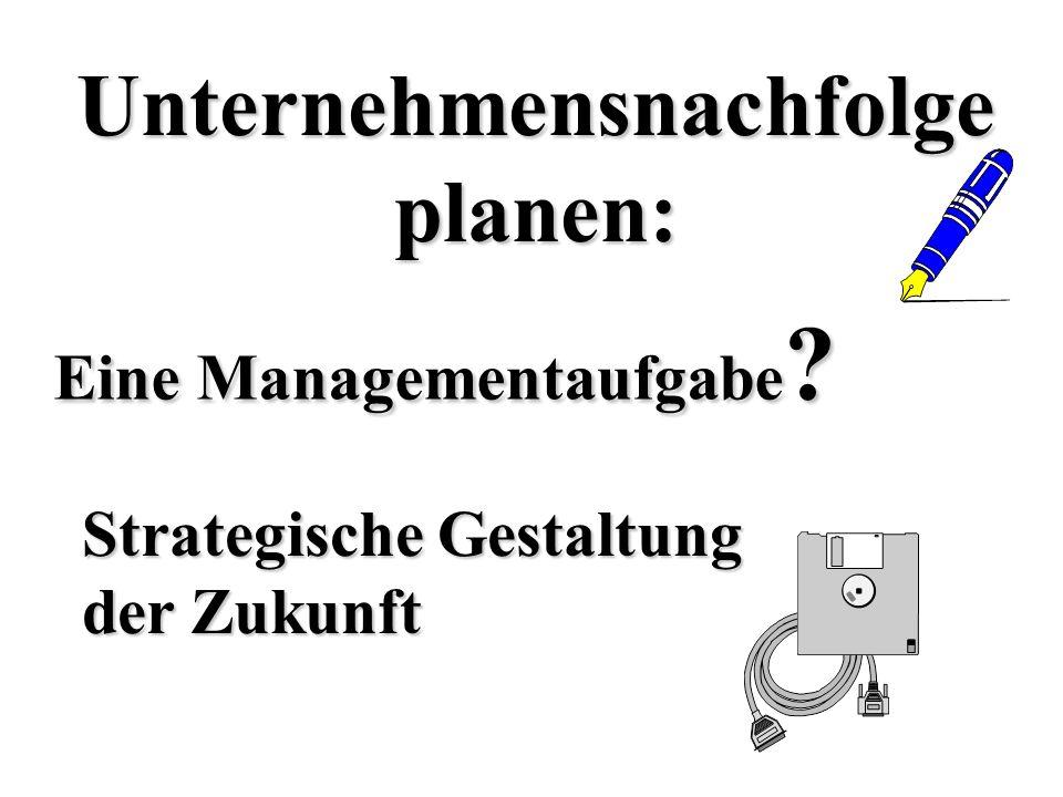 Unternehmensnachfolge Eine Managementaufgabe