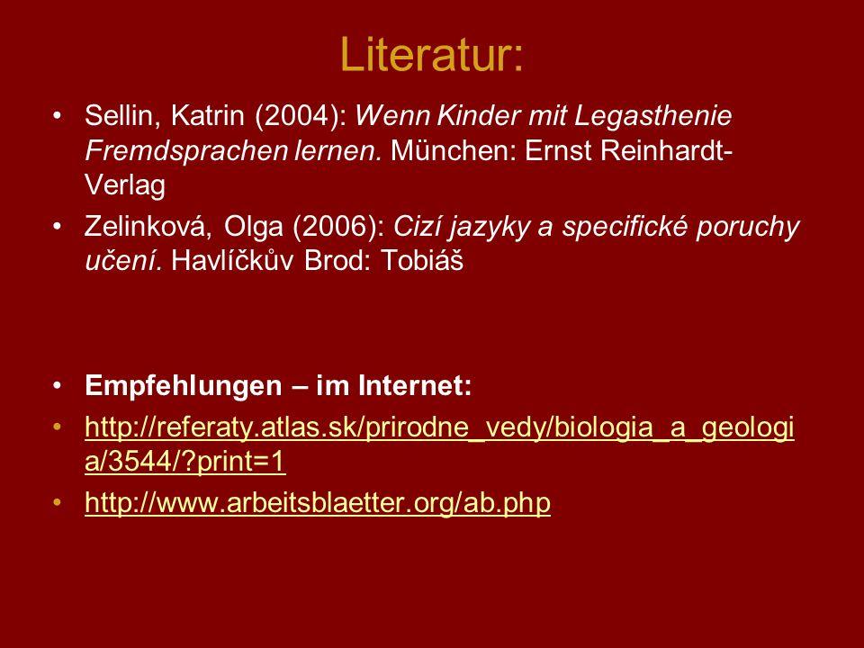 Literatur: Sellin, Katrin (2004): Wenn Kinder mit Legasthenie Fremdsprachen lernen. München: Ernst Reinhardt-Verlag.