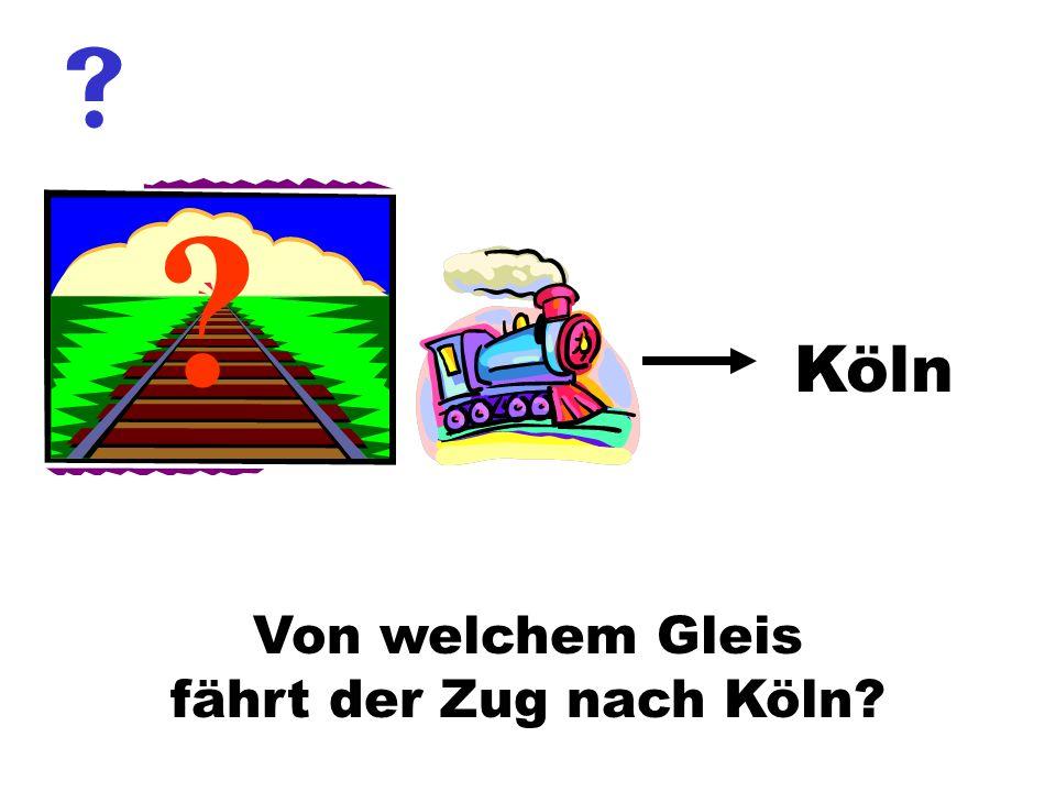  Köln Von welchem Gleis fährt der Zug nach Köln