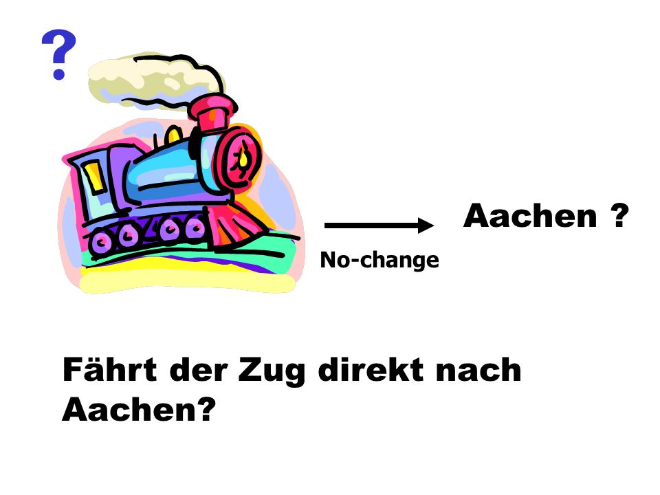  Aachen No-change Fährt der Zug direkt nach Aachen