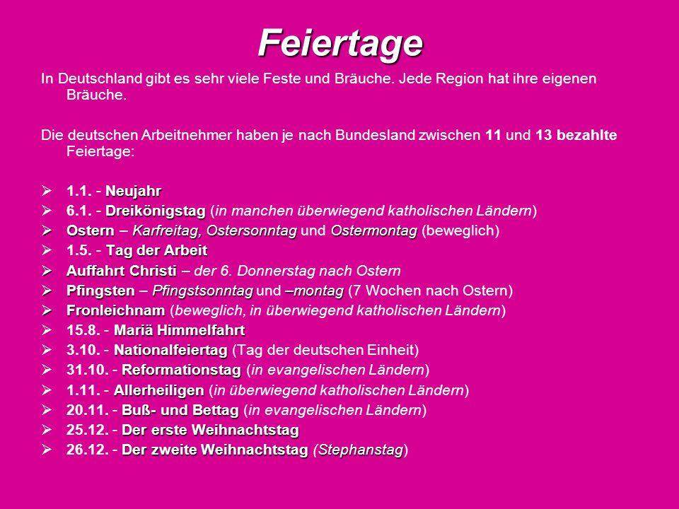 FeiertageIn Deutschland gibt es sehr viele Feste und Bräuche. Jede Region hat ihre eigenen Bräuche.