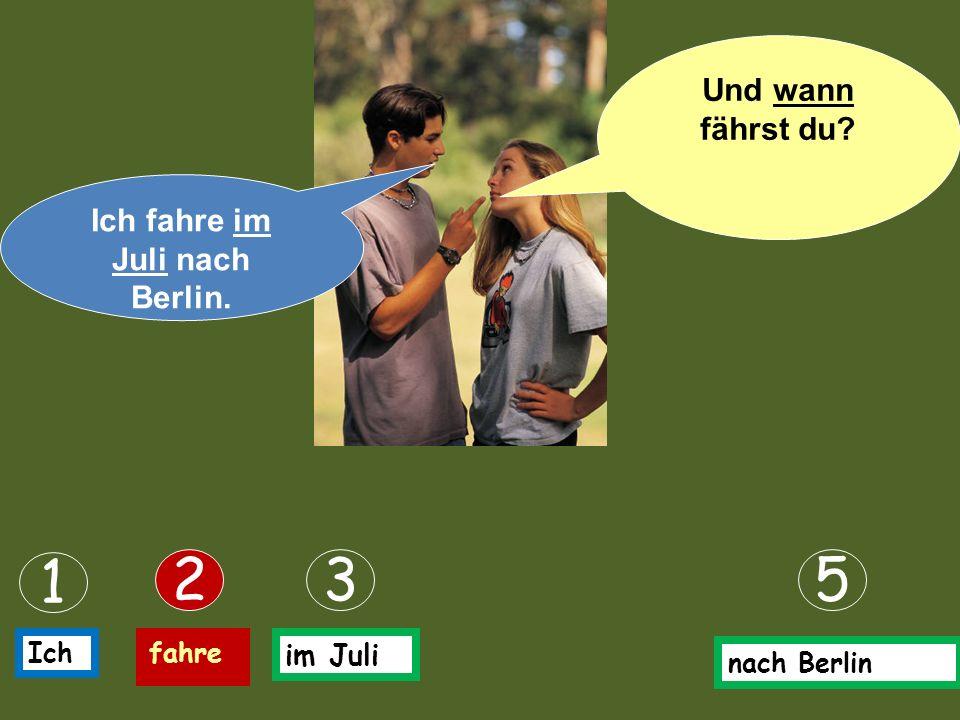 Ich fahre im Juli nach Berlin.