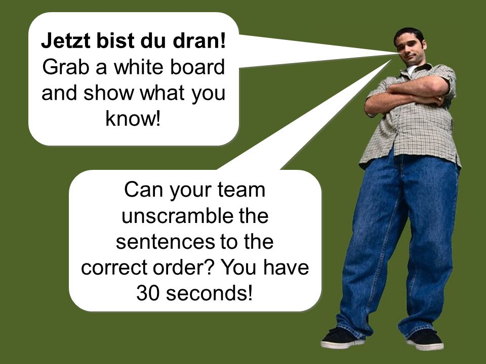 Jetzt bist du dran! Grab a white board and show what you know!