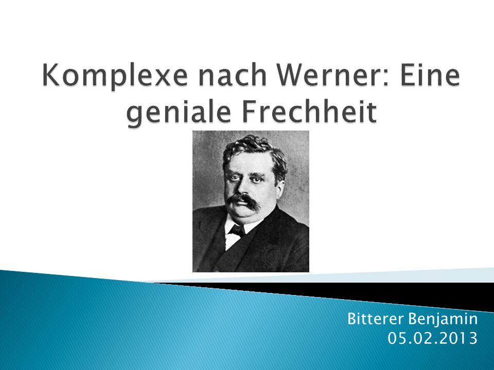 Komplexe nach Werner: Eine geniale Frechheit