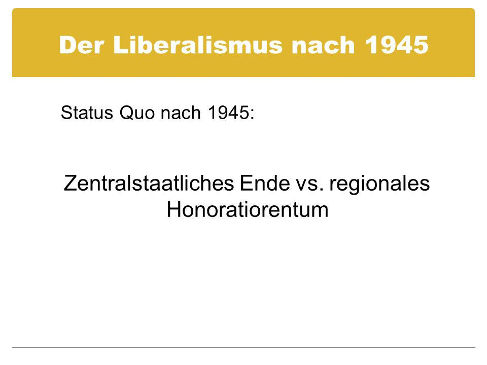 Zentralstaatliches Ende vs. regionales Honoratiorentum