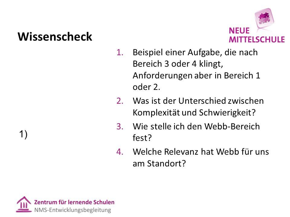Wissenscheck 1) Beispiel einer Aufgabe, die nach Bereich 3 oder 4 klingt, Anforderungen aber in Bereich 1 oder 2.